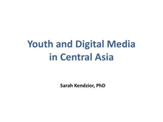 Youth and Digital Media  in Central Asia