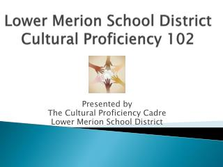 Lower Merion School District Cultural Proficiency  102