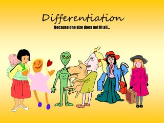 Differentiation Because one size does not fit all…
