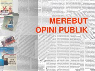 MEREBUT  OPINI PUBLIK