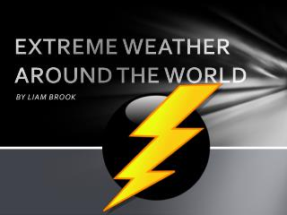 EXTREME WEATHER AROUND THE WORLD
