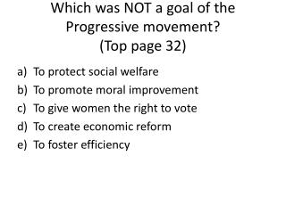 Which was NOT a goal of the Progressive movement? (Top page 32)