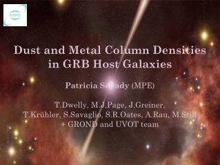 Dust and Metal Column Densities in GRB Host Galaxies Patricia Schady  (MPE)