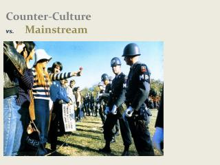 Counter-Culture  vs.        M ainstream