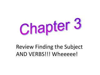 Review Finding the Subject AND VERBS!!!  Wheeeee !