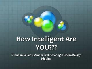 How Intelligent Are YOU???
