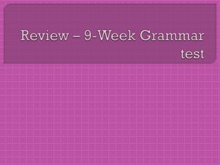 Review – 9-Week Grammar test