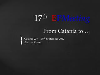 17 th E P Meeting From Catania to �
