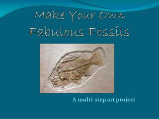Make  Your Own Fabulous Fossils