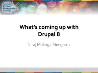 What�s coming up with  Drupal  8