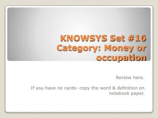 KNOWSYS Set #16  Category: Money or occupation