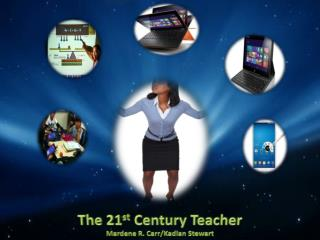 The  21 st  Century Teacher Mardene R.  Carr/Kadian Stewart