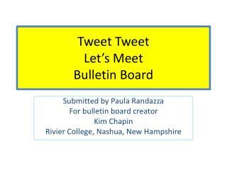 Tweet  Tweet Let�s Meet Bulletin Board