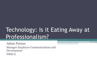 Technology: Is it Eating Away at Professionalism?