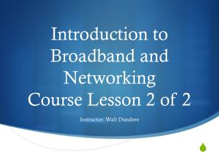 Introduction to Broadband and Networking Course Lesson 2 of 2