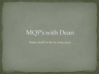 MQP's with Dean