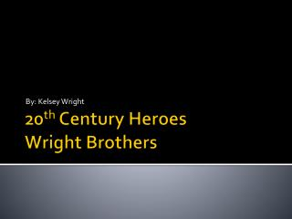 20 th  Century Heroes Wright Brothers