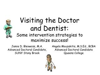 Visiting the Doctor and Dentist:  Some intervention strategies to maximize success