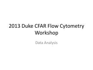 2013 Duke CFAR Flow Cytometry Workshop