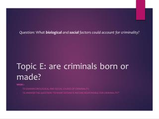 Topic E: are criminals born or made?