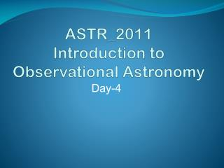 ASTR_2011 Introduction to Observational Astronomy