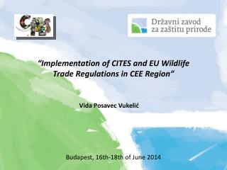 """Implementation of CITES and EU Wildlife Trade Regulations in CEE Region"""