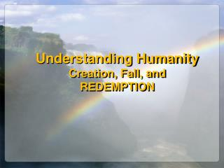 Understanding Humanity  Creation, Fall, and REDEMPTION