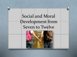 Social and Moral Development from Seven to Twelve