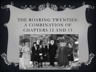 THE ROARING TWENTIES: a COMBINATION OF Chapters 12 and 13