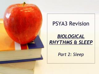 PSYA3  Revision BIOLOGICAL  RHYTHMS &  SLEEP Part 2: Sleep
