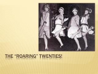 "The ""Roaring"" twenties!"