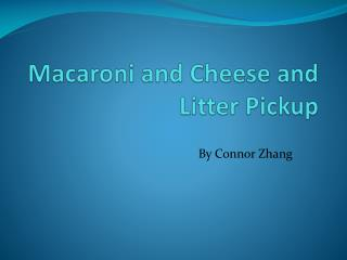 Macaroni and Cheese and Litter Pickup
