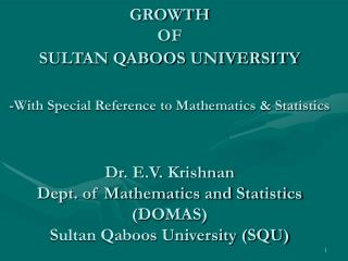 GROWTH  OF  SULTAN QABOOS UNIVERSITY    -With Special Reference to Mathematics  Statistics    Dr. E.V. Krishnan Dept. of