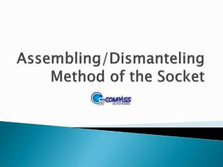 Assembling/ Dismanteling  Method of the Socket