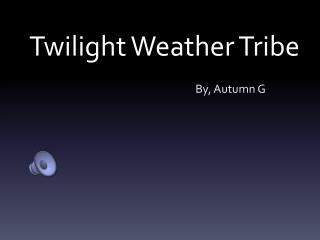 Twilight Weather Tribe