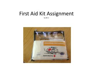 First Aid Kit Assignment by  Mr. Z