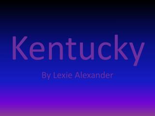 Kentucky By  Lexie  Alexander