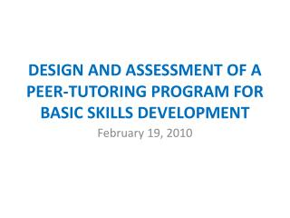 DESIGN AND ASSESSMENT OF A PEER-TUTORING PROGRAM FOR BASIC SKILLS DEVELOPMENT