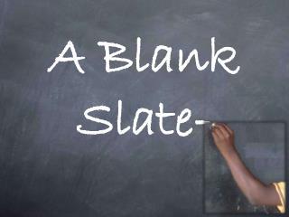 A Blank Slate-