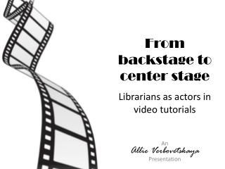 From backstage to center stage Librarians as actors in video tutorials