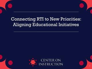 Connecting RTI to New Priorities:  Aligning Educational Initiatives