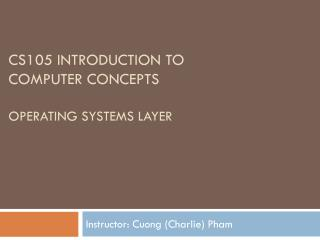 CS105 Introduction to  Computer Concepts OPeRATING  SYSTEMS  LAyER