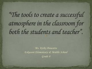 """The tools to create a successful atmosphere in the classroom for both the students and teacher""."