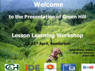 Welcome  to the Presentation of Green Hill Lesson Learning Workshop 22-23 rd  April,  Bandarban