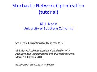 Stochastic Network Optimization (tutorial) M. J. Neely University of Southern California