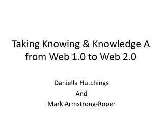 Taking Knowing & Knowledge A from Web 1.0 to Web 2.0