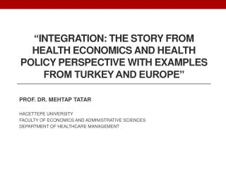 PROF. DR. MEHTAP TATAR HACETTEPE UNIVERSITY FACULTY OF ECONOMICS AND ADMINISTRATIVE SCIENCES