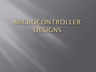 Microcontroller Designs