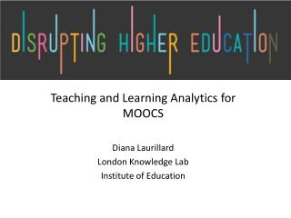 Teaching  and Learning Analytics  for  MOOCS  Diana Laurillard London Knowledge Lab