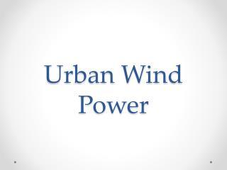 Urban Wind Power